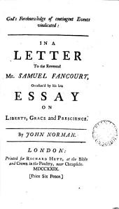 God's Foreknowledge of Contingent Events Vindicated: In a Letter to the Reverend Mr. Samuel Fancourt, Occasion'd by His Late Essay on Liberty, Grace and Prescience. By John Norman, Volume 10