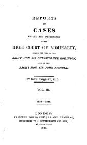 Reports of Cases Argued and Determined in the High Court of Admiralty, 1822-1838: Volume 3
