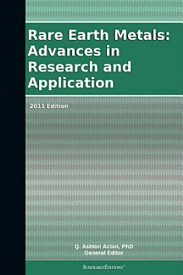 Rare Earth Metals: Advances in Research and Application: 2011 Edition