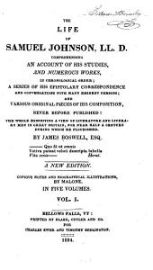 The Life of Samuel Johnson, LL.D.: Comprehending an Account of His Studies, and Numerous Works, in Chronological Order : a Series of His Epistolary Correspondence and Conversations with Many Eminent Persons : and Various Original Pieces of His Composition Never Before Published, Volume 1