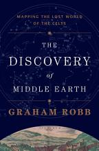 The Discovery of Middle Earth  Mapping the Lost World of the Celts PDF