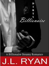 Dirty Billionaire Boxed Set: Bad Boy Billionaire Romance