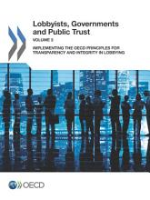 Lobbyists  Governments and Public Trust  Volume 3 Implementing the OECD Principles for Transparency and Integrity in Lobbying PDF