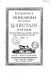 Ludovici Sergardii, antehac Q. Sectani Satyrae, argumentis, scholiis, enarrationibus illustratae,...
