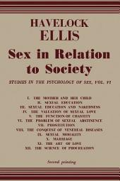 Sex in Relation to Society: Studies in The Psychology of Sex, Volume 6