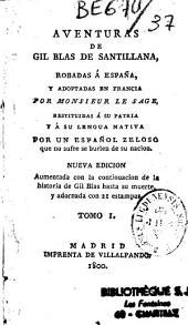 Aventuras de Gil Blas de Santillana robadas á Espana y adoptadas en Francia por monsieur Le Sage, restituidas á su patria y á su lengua nativa por un espanol zeloso, que no sufre se burlen de su nacion...