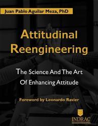 Attitudinal Reengineerig The Science And The Art Of Enhancing Attitude Book PDF