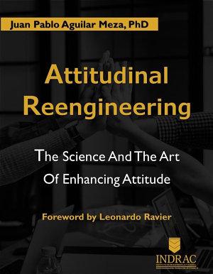 Attitudinal Reengineerig  The Science and the Art of Enhancing Attitude