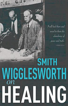 Smith Wigglesworth on Healing PDF