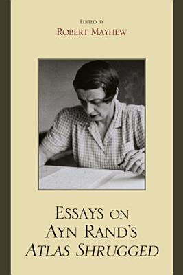 Essays on Ayn Rand s Atlas Shrugged PDF