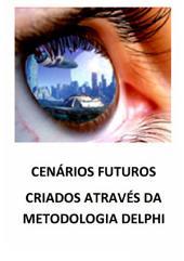 Cenários Futuros Criados Através da Metodologia Delphi