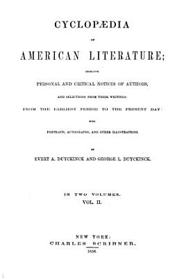 Cyclopaedia of American Literature Embracing Personal and Critical Notices of Authors  and Selections from Their Writings  from the Earliest Period to the Present Day with Portraits  Autographs  and Other Illustrations PDF