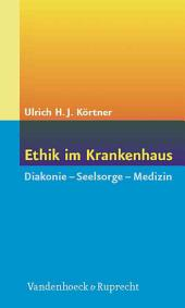 Ethik im Krankenhaus: Diakonie - Seelsorge - Medizin