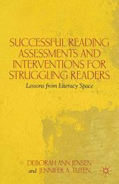 Successful Reading Assessments and Interventions for Struggling Readers: Lessons from Literacy Space