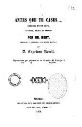 Ante que te cases... comedia en un acto en prosa escrita en frances por Mr. Mery