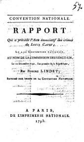 Convention nationale. Rapport qui a précédé l'acte énonciatif des crimes de Louis Capet; ... Par Robert Lindet; imprimée par ordre de la Convention nationale