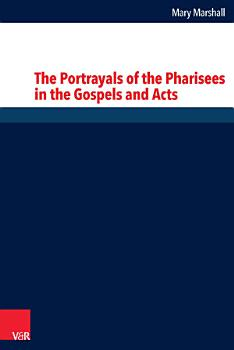 The Portrayals of the Pharisees in the Gospels and Acts PDF