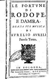 Le fortune di Rodope, e Damira. Drama per musica di Aurelio Aureli fauola terza