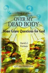 Over My Dead Body: Some Grave Questions for God