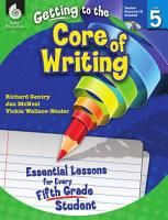 Getting to the Core of Writing  Essential Lessons for Every Fifth Grade Student PDF