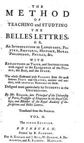 The Method of Teaching and Studying the Belles Lettres, Or, An Introduction to Languages, Poetry, Rhetoric, History, Moral Philosophy, Physics, &c: With Reflections on Taste, and Instructions with Regard to the Eloquence of the Pulpit, the Bar, and the Stage : the Whole Illustrated with Passages from the Most Famous Poets and Orators, Ancient and Modern, with Critical Remarks on Them : Designed More Particularly for Students in the Universities, Volume 2
