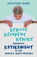 Reboot Reinvent Rewire  Managing Retirement in the Twenty first Century PDF