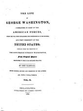 The Life of George Washington: Commander in Chief of the American Forces, During the War which Established the Independence of His Country, and First President of the United States. Comp. Under the Inspection of the Honourable Bushrod Washington, from Original Papers ...