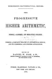 The Progressive Higher Arithmetic: For Schools, Academies, and Mercantile Colleges...