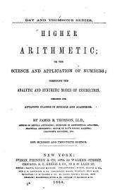 Higher arithmetic : or, The science and application of numbers: combining the analytic and synthetic modes of instruction, designed for advanced classes in schools and academies