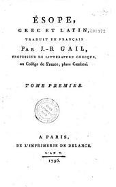 Esope, grec et latin, traduit en français par J.-B. Gail,... T.1 [Phèdre,... traduit par J.-B. Gail, T.2]...