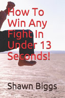 How To Win Any Fight In Under 13 Seconds!