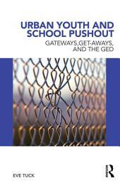 Urban Youth and School Pushout: Gateways, Get-aways, and the GED