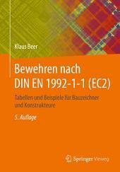 Bewehren nach DIN EN 1992-1-1 (EC2): Tabellen und Beispiele für Bauzeichner und Konstrukteure, Ausgabe 5