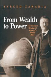 From Wealth to Power: The Unusual Origins of America's World Role