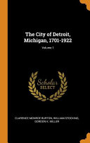 The City of Detroit  Michigan  1701 1922  Volume 1 PDF