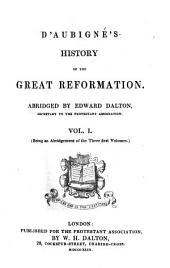 History of the Great Reformation, abridged by E. Dalton. (Being an abridgement of the three first volumes.).