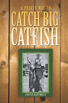 A Proven Way to Catch Big Catfish PDF