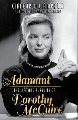 Adamant  The Life and Pursuits of Dorothy McGuire