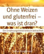 Ohne Weizen und glutenfrei - was ist dran?: Ein Ernährungstrend kritisch betrachtet