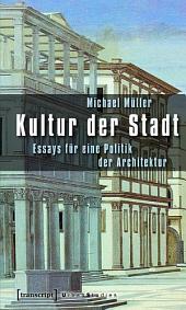 Kultur der Stadt: Essays für eine Politik der Architektur