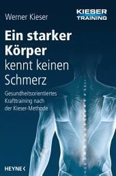 Ein starker Körper kennt keinen Schmerz: Gesundheitsorientiertes Krafttraining nach der Kieser-Methode