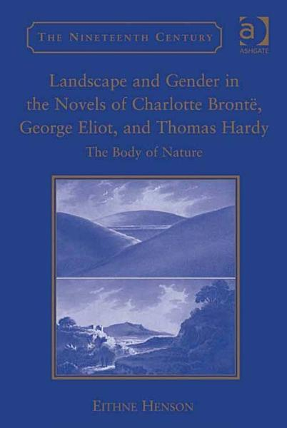 Download Landscape and Gender in the Novels of Charlotte Bront    George Eliot  and Thomas Hardy Book
