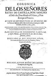 Coronica de los señores Reyes de Castilla, Don Sancho el Deseado, Don Alonso el Octauo, y Don Enrique el Primero: en que se refiere todo lo sucedido en los Reynos de España, desde el año mil ciento y treinta y seis, hasta el de mil y docientos y diez y siete...