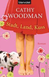 Stadt, Land, Kuss: Roman