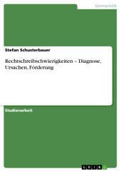 Rechtschreibschwierigkeiten – Diagnose, Ursachen, Förderung
