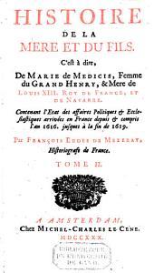 Histoire de la mere & du fils: c'est à dire de Marie de Medicis, femme du grand Henry & mere de Louis XIII, roy de France & de Navarre, Volume2