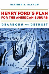 Henry Ford   s Plan for the American Suburb PDF