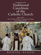 Compendium of the Traditional Catechism of the Catholic Church: Approved by His Excellency Bishop Fernando Areas Rifan from Campos Brazil