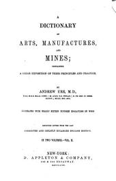 A Dictionary of Arts, Manufactures, and Mines ...
