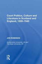 Court Politics, Culture and Literature in Scotland and England, 1500-1540